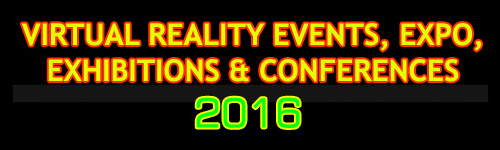 List of Virtual Reality Events, VR Expo, Exhibitions & Conferences in 2016